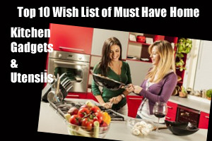 Top 10 Wish List Of Must Have Home And Kitchen Gadgets