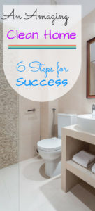 An Amazing Clean Home 6 Steps for Success