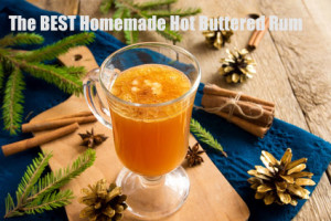 The BEST Homemade Hot Buttered Rum Recipe
