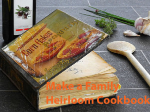 Make a Family Heirloom Cookbook