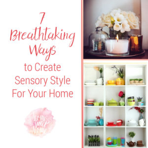 7 Breathtaking Ways to Create Sensory Style For Your Home